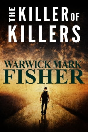 The Killer of Killers by Warwick Mark Fisher