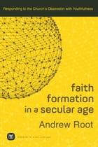 Faith Formation in a Secular Age : Volume 1 (Ministry in a Secular Age)