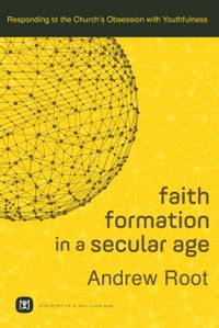 Faith Formation in a Secular Age : Volume 1 (Ministry in a Secular Age): Responding to the Church's…