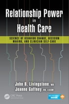 Relationship Power in Health Care: Science of Behavior Change, Decision Making, and Clinician Self…