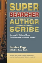 Super Searcher, Author, Scribe: Successful Writers Share Their Internet Research Secrets by Loraine Page