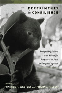 Experiments in Consilience: Integrating Social And Scientific Responses To Save Endangered Species
