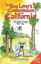 The Dog Lover's Companion to California: The Inside Scoop on Where to Take Your Dog by Maria Goodavage