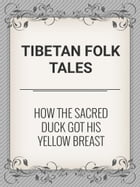 How the Sacred Duck Got His Yellow Breast by Tibetan Folk Tales