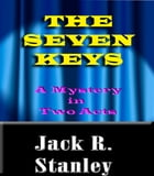 The Seven Keys by Jack R. Stanley