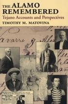 The Alamo Remembered: Tejano Accounts and Perspectives by Timothy M. Matovina