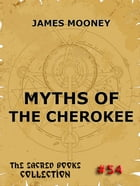 Myths of the Cherokee: The Sacred Books by James Mooney