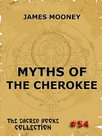 Myths of the Cherokee: The Sacred Books