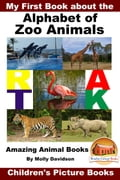 My First Book about the Alphabet of Zoo Animals: Amazing Animal Books - Children's Picture Books 66b5602b-ec0e-4704-94d8-efe9753b4b50