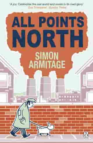 All Points North: the bestselling memoir from the new Poet Laureate by Simon Armitage