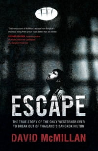 Escape: The True Story of the Only Westerner Ever to Escape from Thailand's Bangkok Hilton: The…