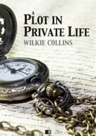 A plot in private life by Wilkie Collins
