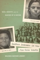 Lumbee Indians in the Jim Crow South: Race, Identity, and the Making of a Nation by Malinda Maynor Lowery