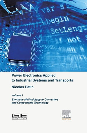 Power Electronics Applied to Industrial Systems and Transports,  Volume 1 Synthetic Methodology to Converters and Components Technology