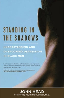Book Standing In the Shadows: Understanding and Overcoming Depression in Black Men by John Head