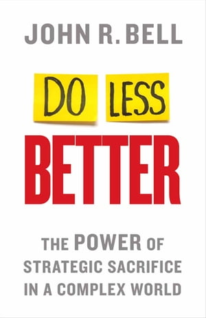 Do Less Better: The Power of Strategic Sacrifice in a Complex World
