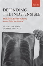 Defending the Indefensible: The Global Asbestos Industry and its Fight for Survival