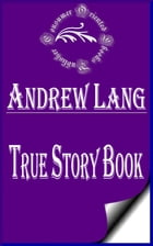 True Story Book (Annotated & Illustrated) by Andrew Lang