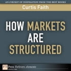 How Markets Are Structured by Curtis Faith