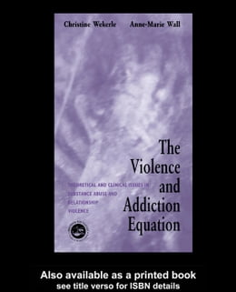 Book The Violence and Addiction Equation: Theoretical and Clinical Issues in Substance Abuse and… by Wekerle, Christine