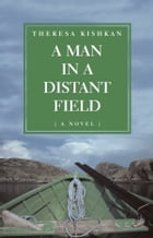 A Man in a Distant Field: A Novel