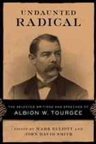 Undaunted Radical: The Selected Writings and Speeches of Albion W. Tourgée by Mark Elliott
