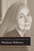 A Political Companion to Marilynne Robinson by Shannon L. Mariotti