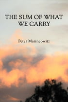 The sum of what we carry by Peter Marincowitz
