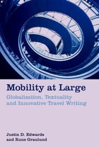 Mobility at Large: Globalization, Textuality and Innovative Travel Writing