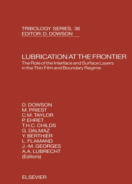 Book Lubrication at the Frontier: The Role of the Interface and Surface Layers in the Thin Film and… by Priest, M.