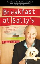 Breakfast at Sally's: One Homeless Man's Inspirational Journey by Richard LeMieux