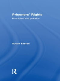 Prisoners' Rights: Principles and Practice