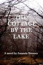 The Cottage by the Lake by Amanda Brenner