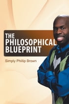The Philosophical Blueprint: My Book of Positive Affirmations and Short Stories