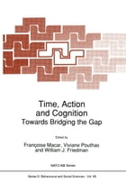 Time, Action and Cognition: Towards Bridging the Gap by Françoise Macar