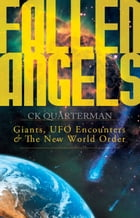 Fallen Angels: Giants, UFO Encounters and The New World Order by CK Quarterman
