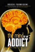 The mind of an addict: and the 5 steps to a cure by Rogério Formigoni