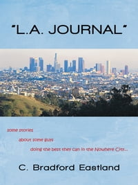 """L.A. JOURNAL"": some stories about some guys doing the best they can in the Nowhere City"