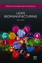 Lean Biomanufacturing: Creating Value Through Innovative Bioprocessing Approaches by Nigel J Smart