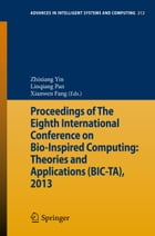 Proceedings of The Eighth International Conference on Bio-Inspired Computing: Theories and Applications (BIC-TA), 2013 by Zhixiang Yin