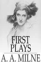 First Plays by A. A. Milne