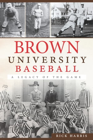 Brown University Baseball A Legacy of the Game