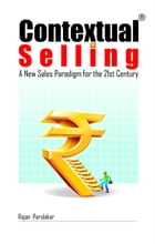 Contextual Selling: A New Sales Paradigm for the 21st Century by Rajan Parulekar