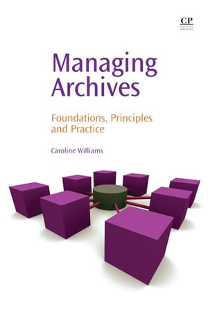 Managing Archives Foundations,  Principles and Practice