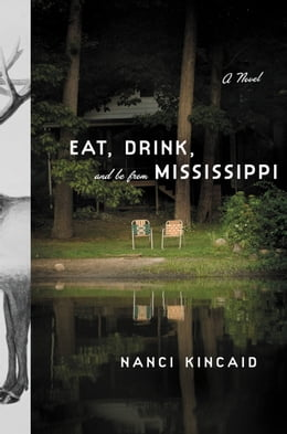Book Eat, Drink, and Be From Mississippi: A Novel by Nanci Kincaid