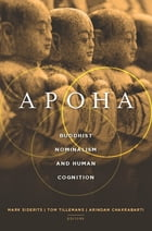 Apoha: Buddhist Nominalism and Human Cognition by Mark Siderits