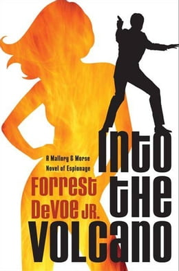 Book Into the Volcano: A Mallory and Morse Novel of Espionage by Forrest DeVoe, Jr.