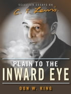 Plain to the Inward Eye: Selected Essays on C.S. Lewis by Don W. King