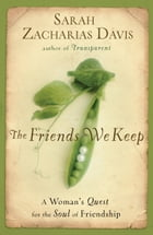 The Friends We Keep: A Woman's Quest for the Soul of Friendship by Sarah Zacharias Davis