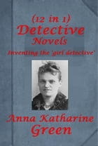 The Girl Detective Mystery Novels by Anna Katherine Green